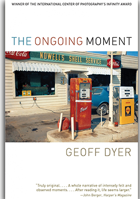 BOOK REVIEW: The Ongoing Moment, Geoff Dyer